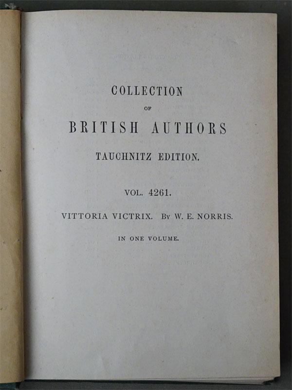 Норрис, Вильям. Виттория Виктрикс : роман. / Vittoria Victrix by W.E. Norris. – Leipzig: B. Tauchnitz, 1911. — 272 с. Первое издание. Уильям Эдвард Норрис (1847-1925), английский романист.
