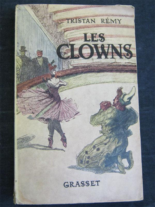 Тристан Реми. Клоуны. / Tristan Remy. Les CLOWNS. – Paris: Bernard Grasset, 1945. — 485 с.;  илл. Мягкий переплет.